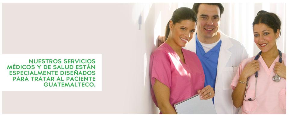 Nuestros servicios médicos y de salud están especialmente diseñados para tratar al paciente guatemaltec